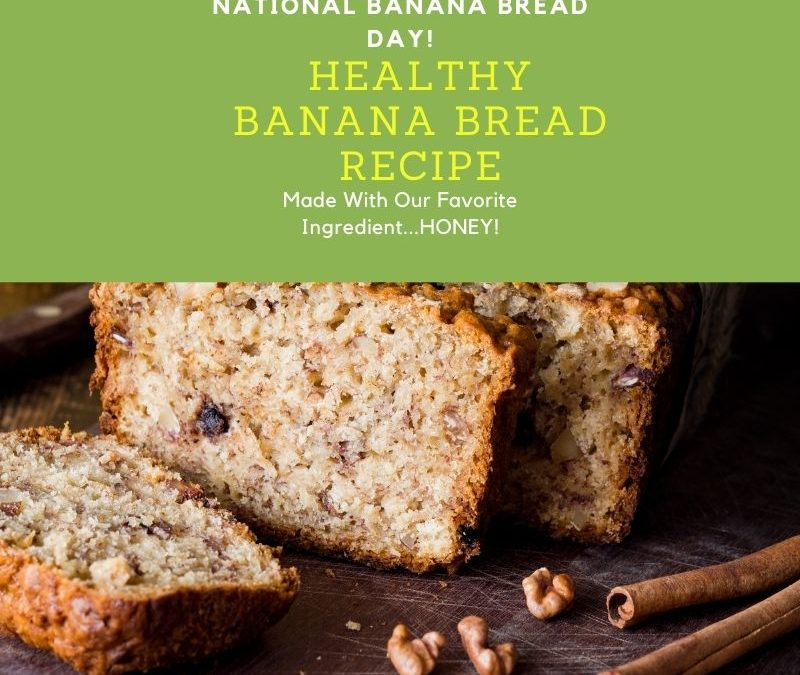 National Banana Bread Day- Make it Healthy with Honey